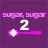 Šećer, šećer 2